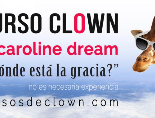 """CURSO DE  CLOWN """"¿Dónde está la gracia?"""" con Caroline DreamBARCELONA 27 y 28 de ABRIL 2019"""