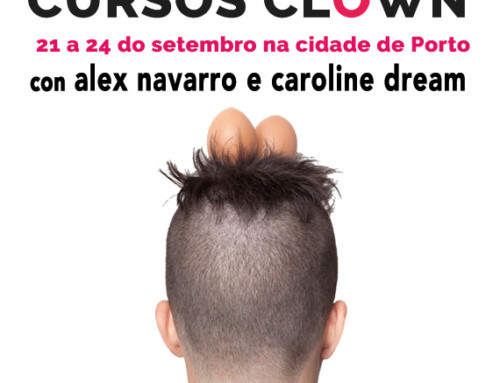 """CURSO de CLOWN """"El 1, 2, 3 del payaso""""con Alex Navarro e Caroline DreamPORTO (PORTUGAL) 21 e 22 de SETEMBRO(nenhuma experiência é necessária)"""