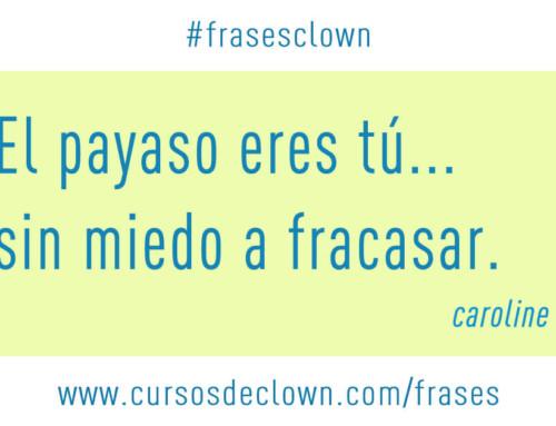 #frasesclown • EL PAYASO ERES TÚ, SIN MIEDO A FRACASAR.