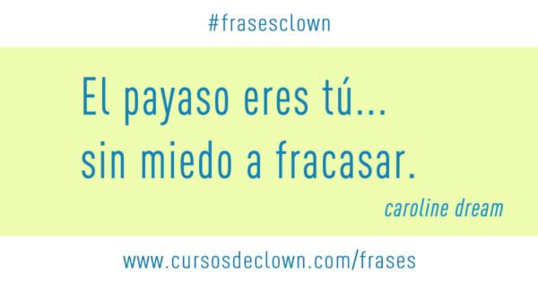Frasesclown El Payaso Eres Tú Sin Miedo A Fracasar
