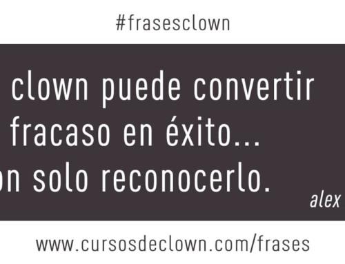 #frasesclown • EL CLOWN PUEDE CONVERTIR EL FRACASO EN ÉXITO… CON SOLO RECONOCERLO.
