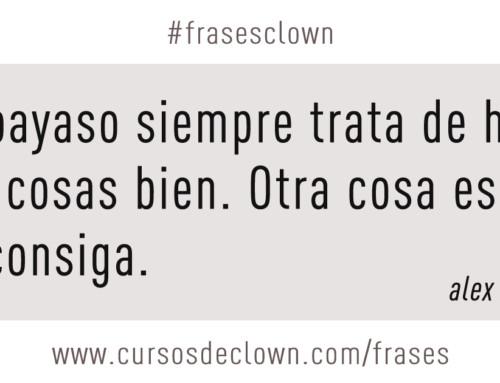 #frasesclown • EL PAYASO SIEMPRE TRATA DE HACER LAS COSAS BIEN. OTRA COSA ES QUE LO CONSIGA.