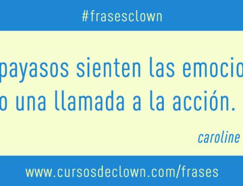 #frasesclown • LOS PAYASOS SIENTEN LAS EMOCIONES COMO UNA LLAMADA A LA ACCIÓN
