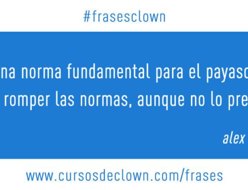 #frasesclown • HAY UNA NORMA FUNDAMENTAL PARA EL PAYASO. LA DE ROMPER LAS NORMAS, AUNQUE NO LO PRETENDA.