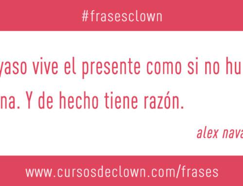 #frasesclown | EL PAYASO VIVE EL PRESENTE COMO SI NO HUBIERA MAÑANA. Y DE HECHO TIENE RAZÓN.