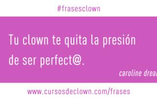 Tu clown te quita la presión de ser perfecta. Caroline Dream