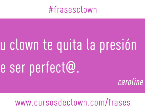 #frasesclown | TU CLOWN TE QUITA LA PRESIÓN DE SER PERFECT@