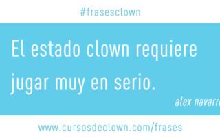 El estado clown requiere jugar muy en serio. #fraseclown