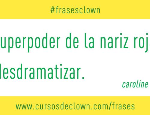#frasesclown | EL SUPER PODER DE LA NARIZ ROJA ES DESDRAMATIZAR