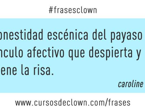 #frasesclown | LA HONESTIDAD ESCÉNICA DEL PAYASO CREA UN VÍNCULO AFECTIVO QUE DESPIERTA Y SOSTIENE LA RISA