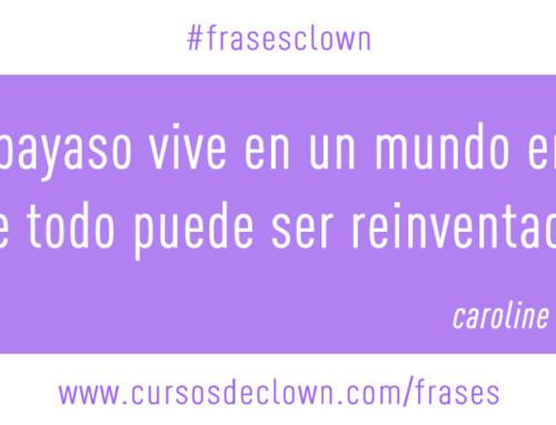 #frasesclown | EL PAYASO PUEDE REINVENTAR EL MUNDO